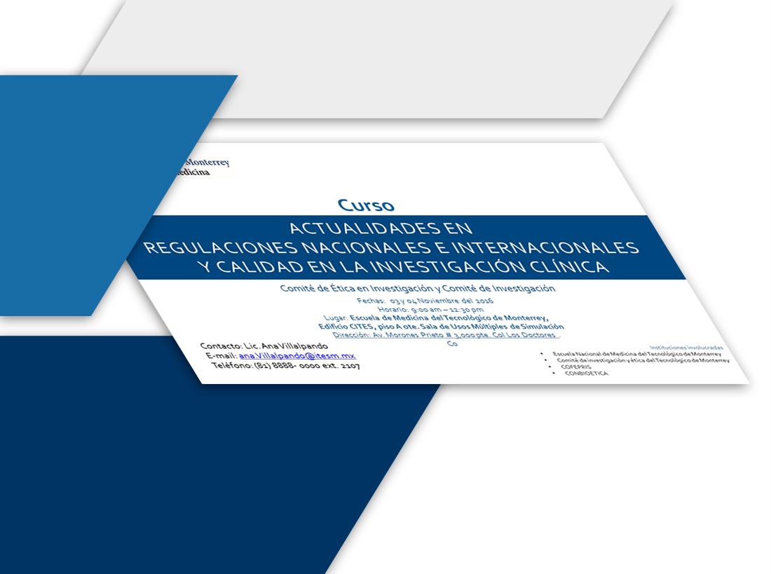 Curso: Actualidades en regulaciones nacionales e internacionales y calidad en la investigación clínica. Noviembre 2016. CEIC Tec Salud.